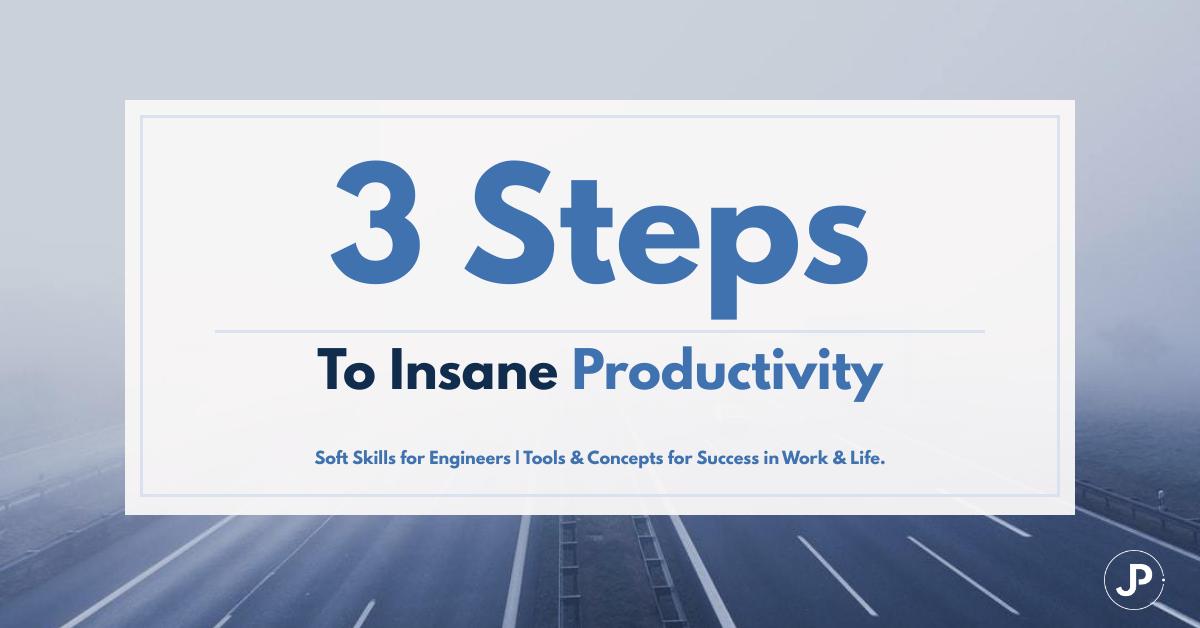 3 Steps To Insane Productivity