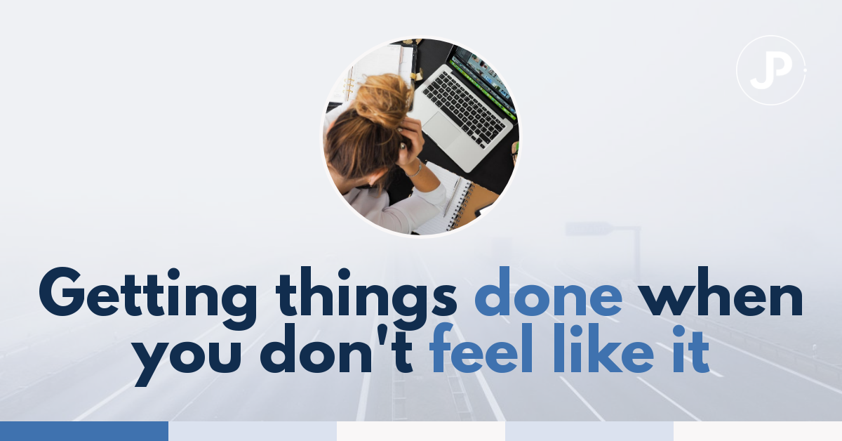 How To Get Things Done When You Don't Feel Like It